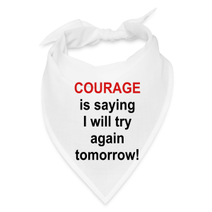 Courage is saying I will try again tomorrow! - Bandana