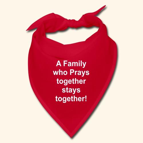 A family who prays together stays together! - Bandana