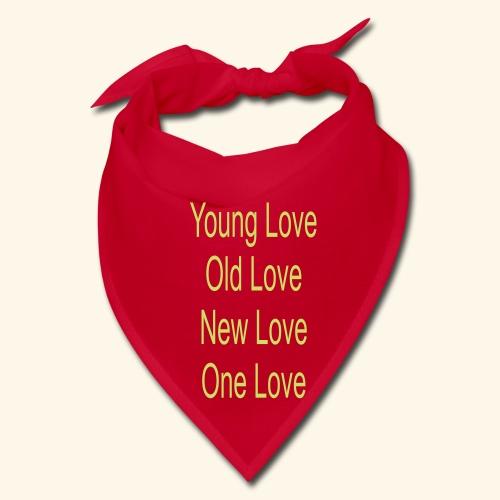 Young love old love new love one love - Bandana