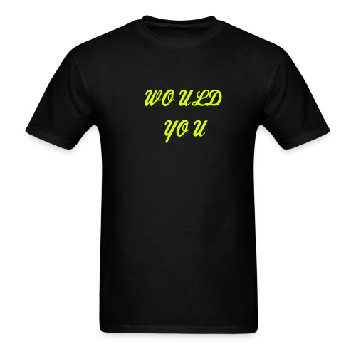 would you? - Men's T-Shirt