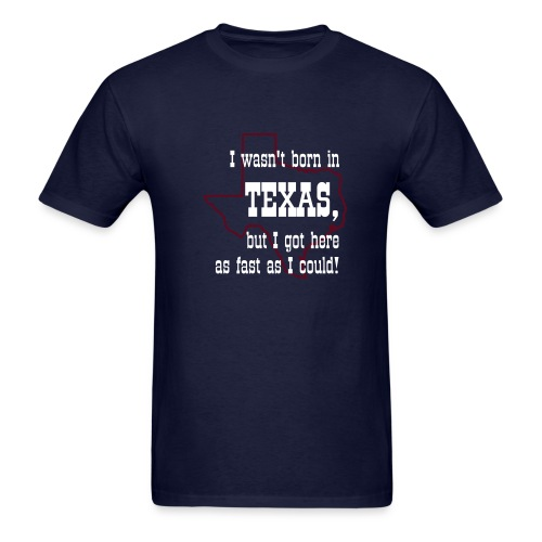 wasn't born in texas men - Men's T-Shirt