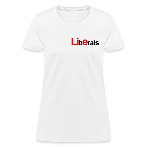 Liberals... - Women's T-Shirt