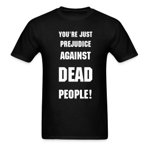 Your Just Prejudice Against Dead People - Men's T-Shirt