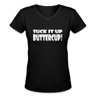 Women's T-Shirts ~ Women's V-Neck T-Shirt ~ Suck It Up Buttercup Women's Black V-Neck T-Shirt