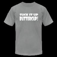 T-Shirts ~ Men's T-Shirt by American Apparel ~ Suck It Up Buttercup Men's Slate AA Tee