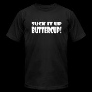T-Shirts ~ Men's T-Shirt by American Apparel ~ Suck It Up Buttercup Men's Black AA Tee