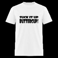 T-Shirts ~ Men's T-Shirt ~ Suck It Up Buttercup Men's White Standard Weight T-Shirt