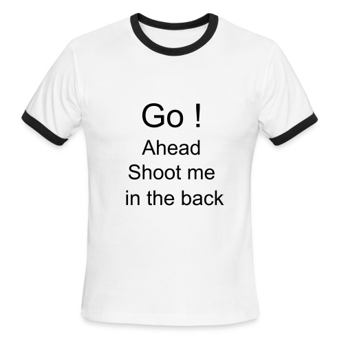 Go ahead and shoot me - Men's Ringer T-Shirt