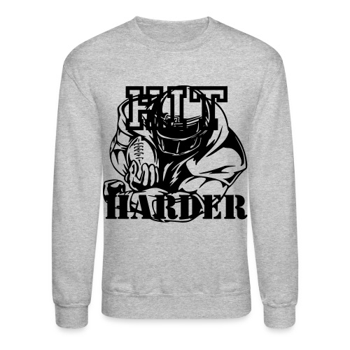 hit harder sweat - Crewneck Sweatshirt