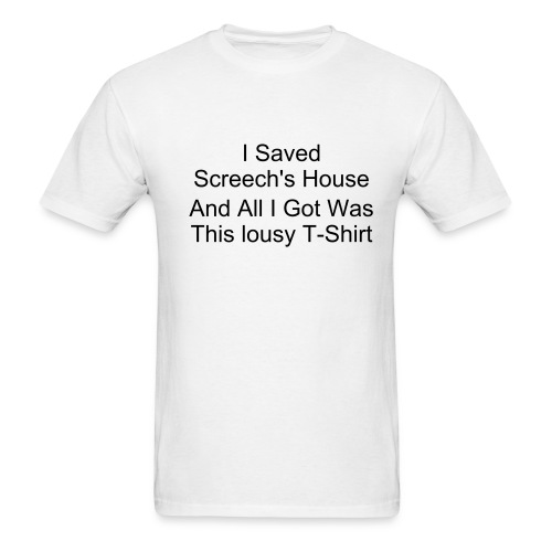 front I Saved Screech And All I Got Was This Lousy T-Shirt - Men's T-Shirt