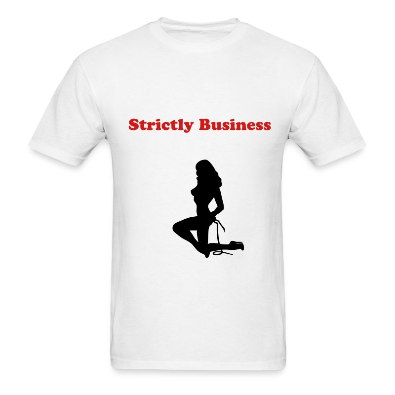 Strictly Business - Men's T-Shirt