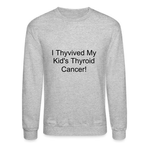I Thyvived My Kid's Thyroid Cancer - Crewneck Sweatshirt