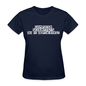 Computer Scientists do it Depth-First - Women's T-Shirt