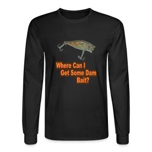 Where Can I Get Some Dam Bait? - Men's Long Sleeve T-Shirt