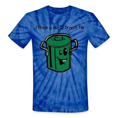 i think u lke to trash-talk - Unisex Tie Dye T-Shirt