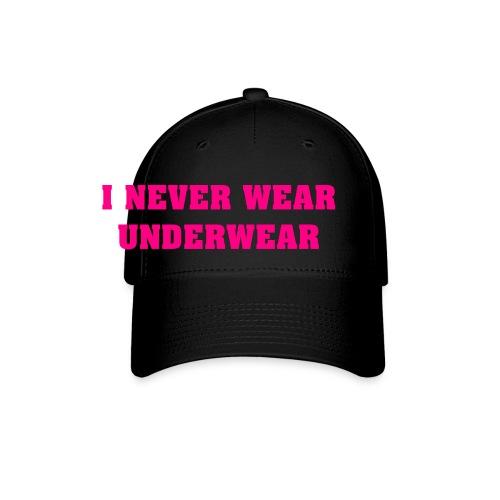 I Never Wear Underwear - Baseball Cap
