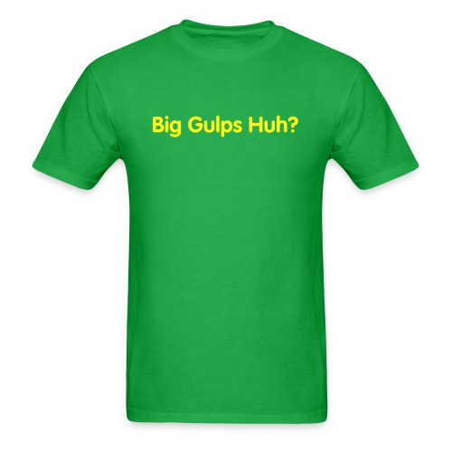 Big Gulps Huh? - Men's T-Shirt