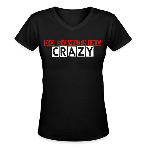 Do something crazy tee - Women's V-Neck T-Shirt