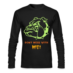 DONT MESS WITH ME - Men's Long Sleeve T-Shirt by Next Level