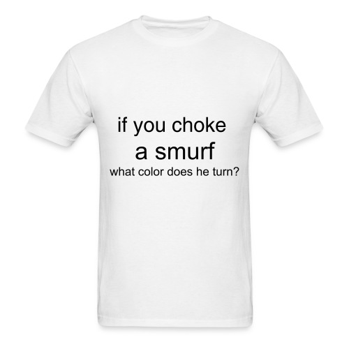 if you choke a smurf what color does he turn? - Men's T-Shirt