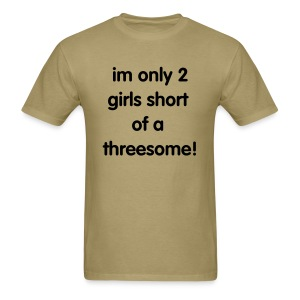 im only 2 girls short of a threesome - Men's T-Shirt