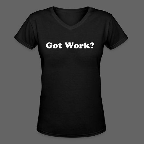 Womens Got Work V-Neck Tee - Women's V-Neck T-Shirt