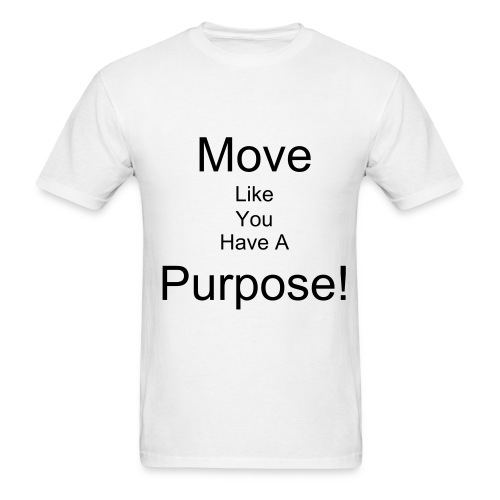 Move Like You Have Purpose T - Men's T-Shirt