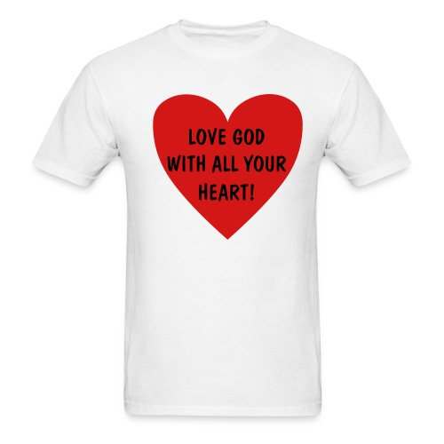 LOVE GOD WITH ALL YOUR HEART - Men's T-Shirt