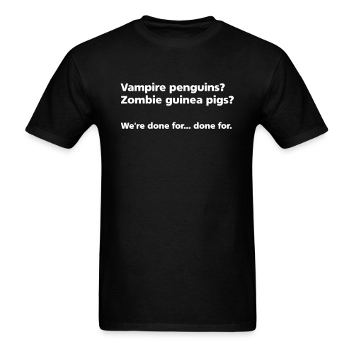 MENS SIMPLE: Vampire penguins? Zombie guinea pigs? We're done for.  - Men's T-Shirt