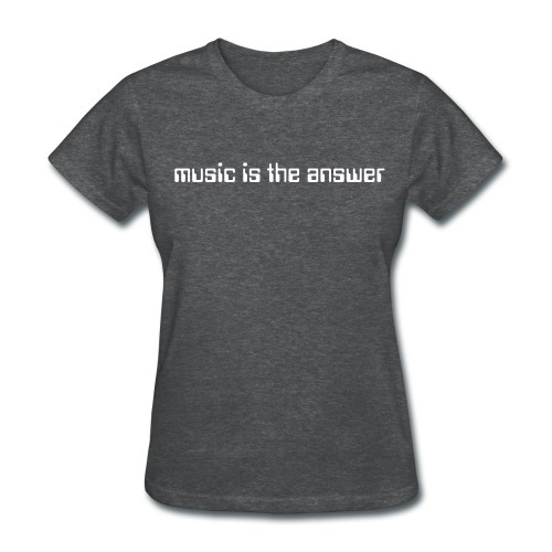 music is the answer - womens - Women's T-Shirt
