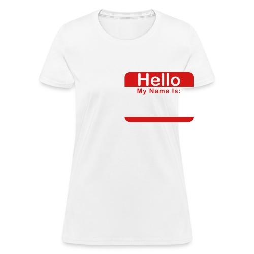 Ladies - Hello My Name is  (Writable) - Women's T-Shirt