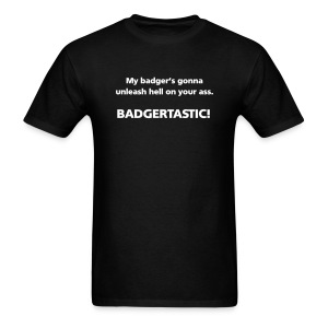 MENS SIMPLE: My badger's gonna unleash hell on your ass. Badgertastic! - Men's T-Shirt