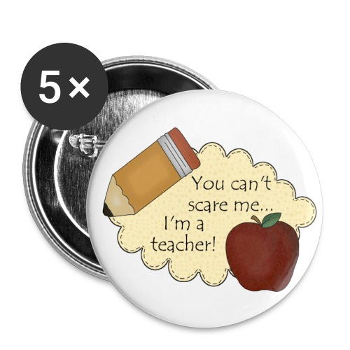 You Can't Scare Me...I'm A Teacher - Buttons small 1'' (5-pack)