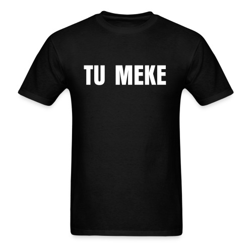 Tu Meke - Men's T-Shirt