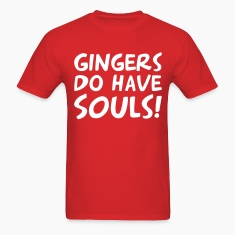 Gingers Do Have Souls! Men's T-shirt