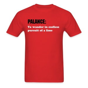 PALANCE: To wander in endless pursuit of a lime - Men's T-Shirt