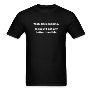 MENS SIMPLE: Yeah, keep looking. It doesn't get any better than this. - Men's T-Shirt
