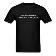T-Shirts ~ Men's T-Shirt ~ THIS AGGRESSION WILL NOT STAND, MAN - Glow in the Dark Text