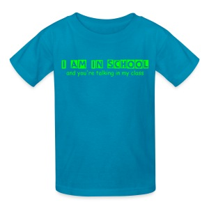 I AM in School - You're Talking in my Class - Kids' T-Shirt