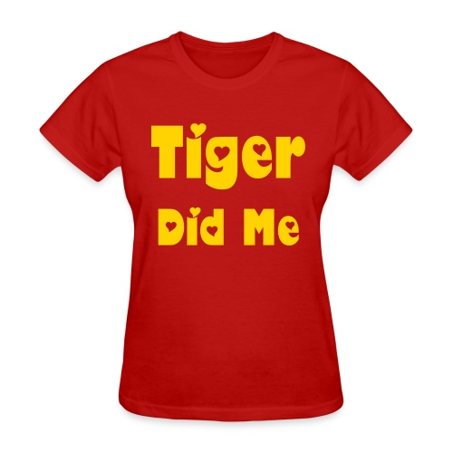 Tiger Did Me - Women's T-Shirt
