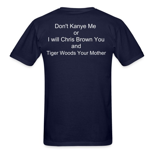 Don't Kanye me or I will Chris Brown you and Tiger Woods your Mother - Men's T-Shirt