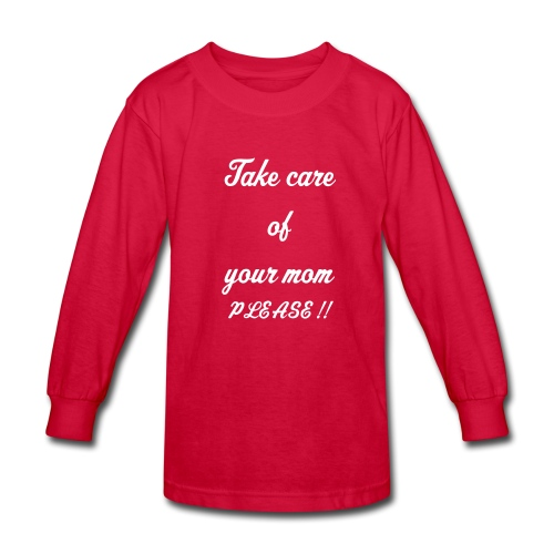 Kids take care of your mom - Kids' Long Sleeve T-Shirt
