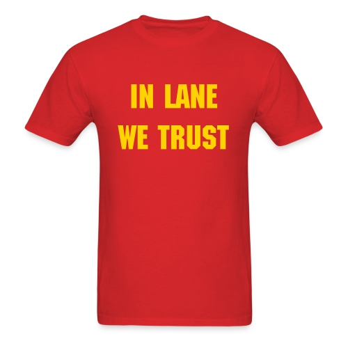 In Lane We Trust - Men's - Men's T-Shirt