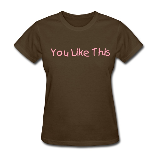 You Like This.  - Women's T-Shirt