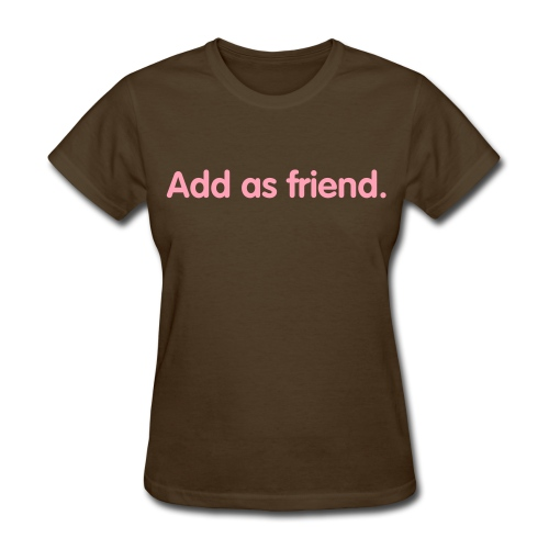 Add as Friend. - Women's T-Shirt