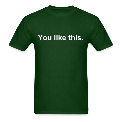 You like This. - Men's T-Shirt