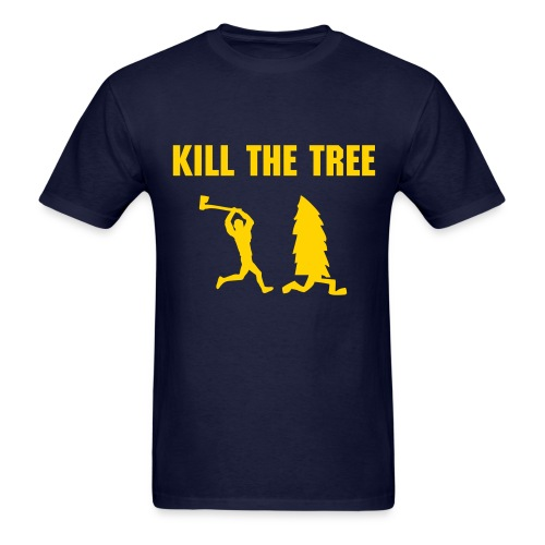 Kill The Tree - Men's - Men's T-Shirt
