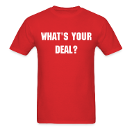T-Shirts ~ Men's T-Shirt ~ What's Your Deal? - Men's
