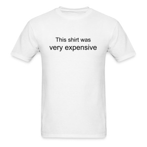 This shirt was very expensive T-Shirt (White) - Men's T-Shirt
