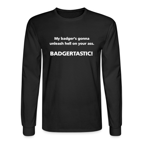MENS LONG: My badger's gonna unleash hell on your ass. - Men's Long Sleeve T-Shirt